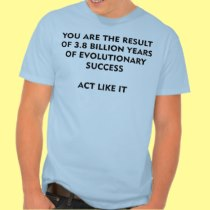 3.8 Billion Years of Evolution Success Act Like It T Shirts