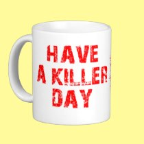 HAVE A KILLER DAY BLOOD SPLATTER COFFEE MUGS